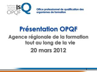 Présentation OPQF Agence régionale de la formation  tout au long de la vie 20 mars 2012