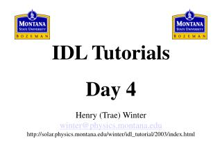 IDL Tutorials Day 4  Henry Trae Winter winterphysics.montana solar.physics.montana