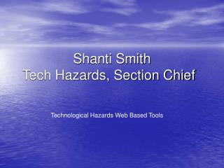 Shanti Smith Tech Hazards, Section Chief
