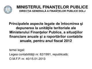 temei legal:  Legea contabilităţii nr. 82/1991, republicată;  O.M.F.P. nr. 40/15.01.2013