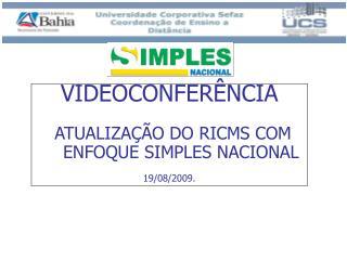 VIDEOCONFERÊNCIA ATUALIZAÇÃO DO RICMS COM ENFOQUE SIMPLES NACIONAL 19/08/2009.