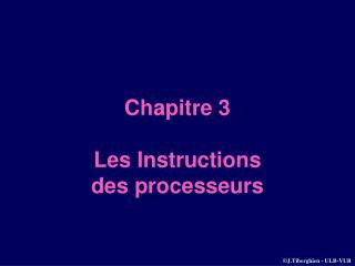 Chapitre 3 Les Instructions des processeurs