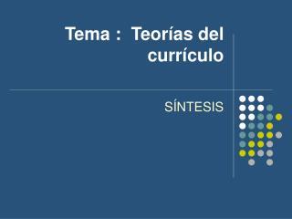 Tema :  Teorías del currículo