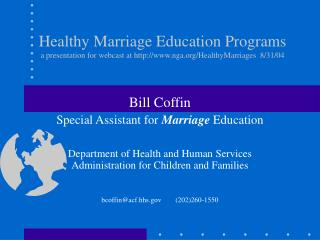 Bill Coffin  Special Assistant for  Marriage  Education
