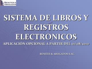 SISTEMA DE LIBROS Y REGISTROS ELECTRONICOS APLICACIÓN OPCIONAL A PARTIR DEL 01/08/2010