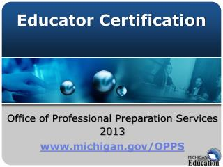 Office of Professional Preparation Services 2013 michigan/OPPS