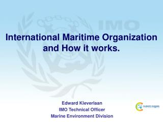 International Maritime Organization and How it works.