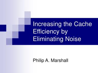 Increasing the Cache Efficiency by Eliminating Noise