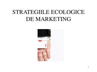 STRATEGIILE ECOLOGICE DE MARKETING