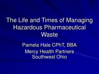 The Life and Times of Managing Hazardous Pharmaceutical Waste
