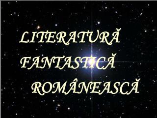 LITERATURĂ F ANTASTICĂ ROMÂNEASCĂ