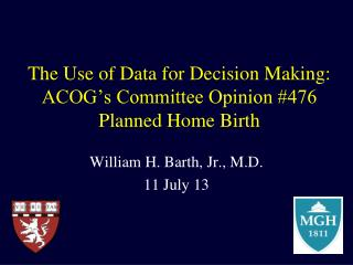 The Use of Data for Decision Making:  ACOG's Committee Opinion #476 Planned Home Birth