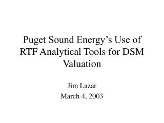 Puget Sound Energy's Use of RTF Analytical Tools for DSM Valuation