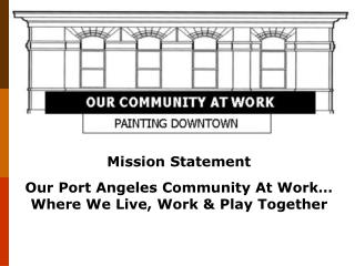 Mission Statement Our Port Angeles Community At Work� Where We Live, Work & Play Together