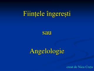 Ființele îngerești sau  Angelologie creat de Nicu Crețu