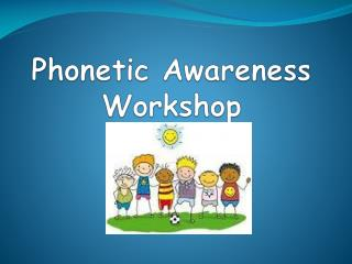 Phonetic Awareness Workshop