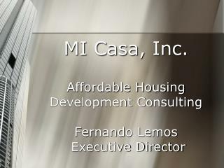 MI Casa, Inc. Affordable Housing Development Consulting Fernando Lemos  Executive Director