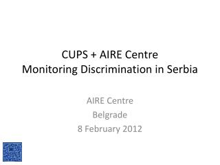 CUPS + AIRE Centre Monitoring Discrimination in Serbia