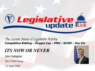 Competitive Bidding – Oxygen Cap – PMD – SCHIP – Doc-Fix ITS NOW OR NEVER John Gallagher