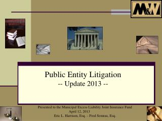 Presented to the Municipal Excess Liability Joint Insurance Fund April 12, 2013