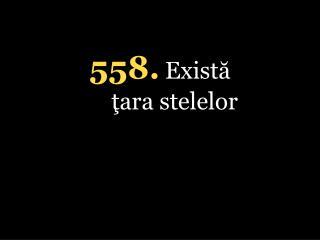 5 58. Există ţara stelelor