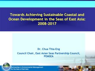 Towards Achieving Sustainable Coastal and Ocean Development in the Seas of East Asia: 2008-2017