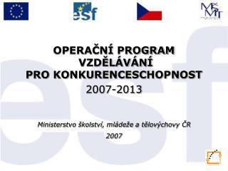 OPERAČNÍ PROGRAM  VZDĚLÁVÁNÍ  PRO KONKURENCESCHOPNOST 2007-2013