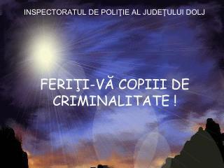 FERIŢI-VĂ COPIII DE CRIMINALITATE !