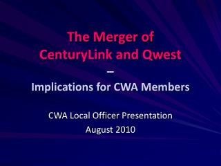 The Merger of  CenturyLink and Qwest     Implications for CWA Members
