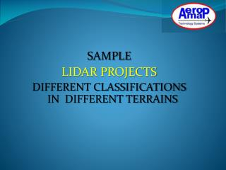SAMPLE LIDAR PROJECTS   DIFFERENT CLASSIFICATIONS IN  DIFFERENT TERRAINS