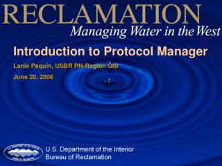 Introduction to Protocol Manager Lanie Paquin, USBR PN-Region GIS June 20, 2006