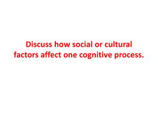 Discuss how social or cultural factors affect one cognitive process.