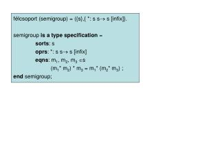 félcsoport (semigroup) = ({s},{  * : s s  s [infix]}. semigroup  is a type specification  =