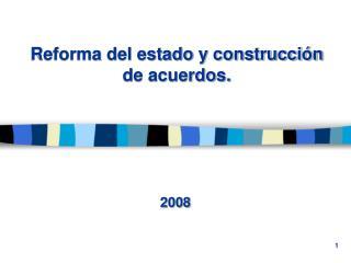 Reforma del estado y construcción de acuerdos.
