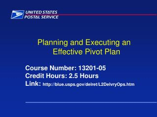 Planning and Executing an Effective Pivot Plan  Course Number: 13201-05 Credit Hours: 2.5 Hours Link: blueps