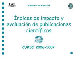 Índices de impacto y evaluación de publicaciones científicas