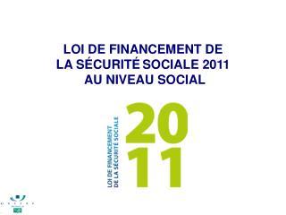 LOI DE FINANCEMENT DE  LA SÉCURITÉ SOCIALE 2011  AU NIVEAU SOCIAL