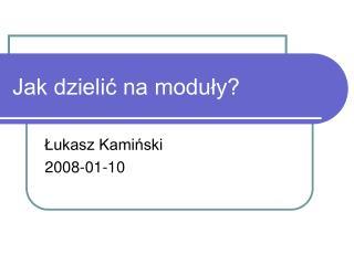 Jak dzielić na moduły?