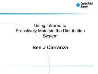 Using Infrared to Proactively Maintain the Distribution System Ben J Carranza