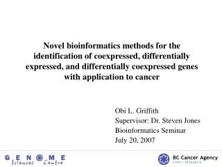 Obi L. Griffith Supervisor: Dr. Steven Jones Bioinformatics Seminar July 20, 2007