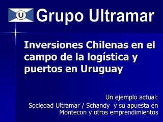 Inversiones Chilenas en el campo de la log stica y puertos en Uruguay