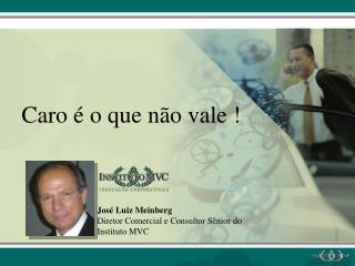 José Luiz Meinberg Diretor Comercial e Consultor Sênior do Instituto MVC