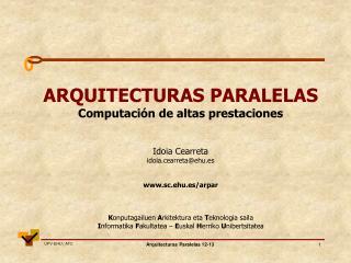 ARQUITECTURAS PARALELAS Computación de altas prestaciones Idoia Cearreta idoia.cearreta@ehu.es