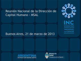 Reunión Nacional de la Dirección de Capital Humano - MSAL Buenos Aires, 21 de marzo de 2013