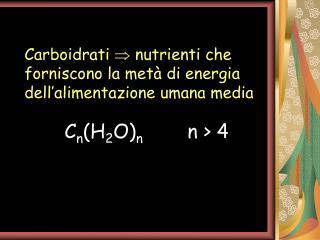 Carboidrati    nutrienti che forniscono la metà di energia dell'alimentazione umana media