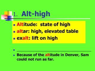 1.   Alt-high