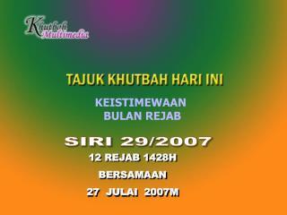12 REJAB 1428H BERSAMAAN   27  JULAI  2007M