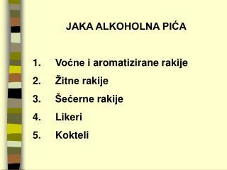 JAKA ALKOHOLNA PIĆA 1.Voćne i aromatizirane rakije 2.Žitne rakije 3.     Šećerne rakije