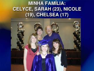 MINHA FAMÍLIA: CELYCE, SARAH ( 23 ), NICOLE ( 19 ), CHELSEA ( 17 )