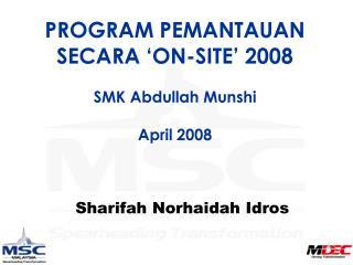 PROGRAM PEMANTAUAN SECARA 'ON-SITE' 2008 SMK Abdullah Munshi April 2008